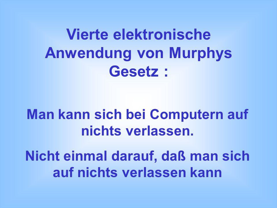 Vierte elektronische Anwendung von Murphys Gesetz :