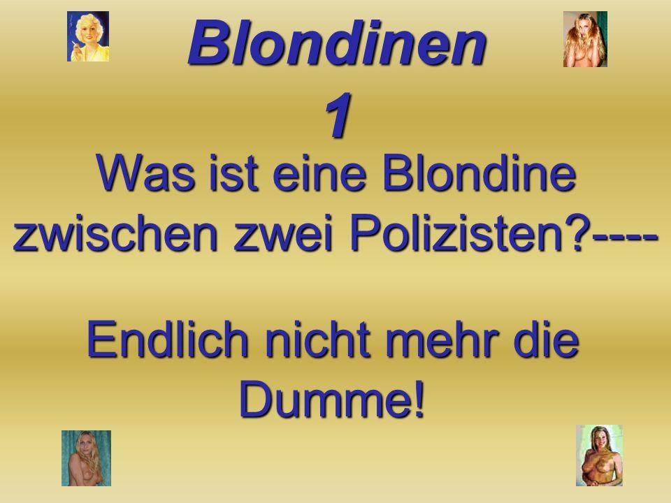 Was ist eine Blondine zwischen zwei Polizisten ----
