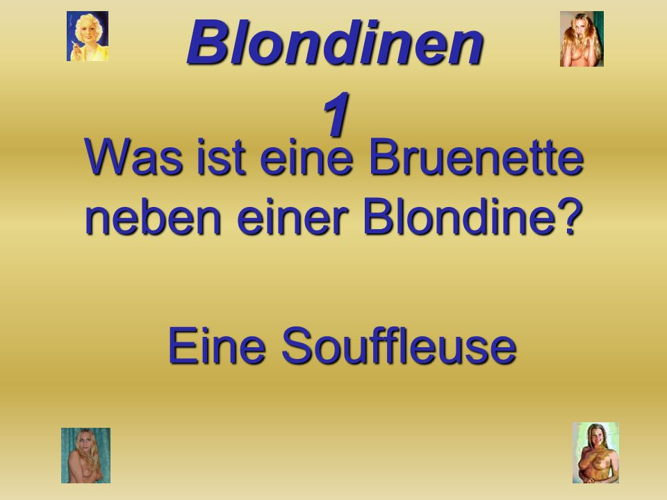 Was ist eine Bruenette neben einer Blondine Eine Souffleuse
