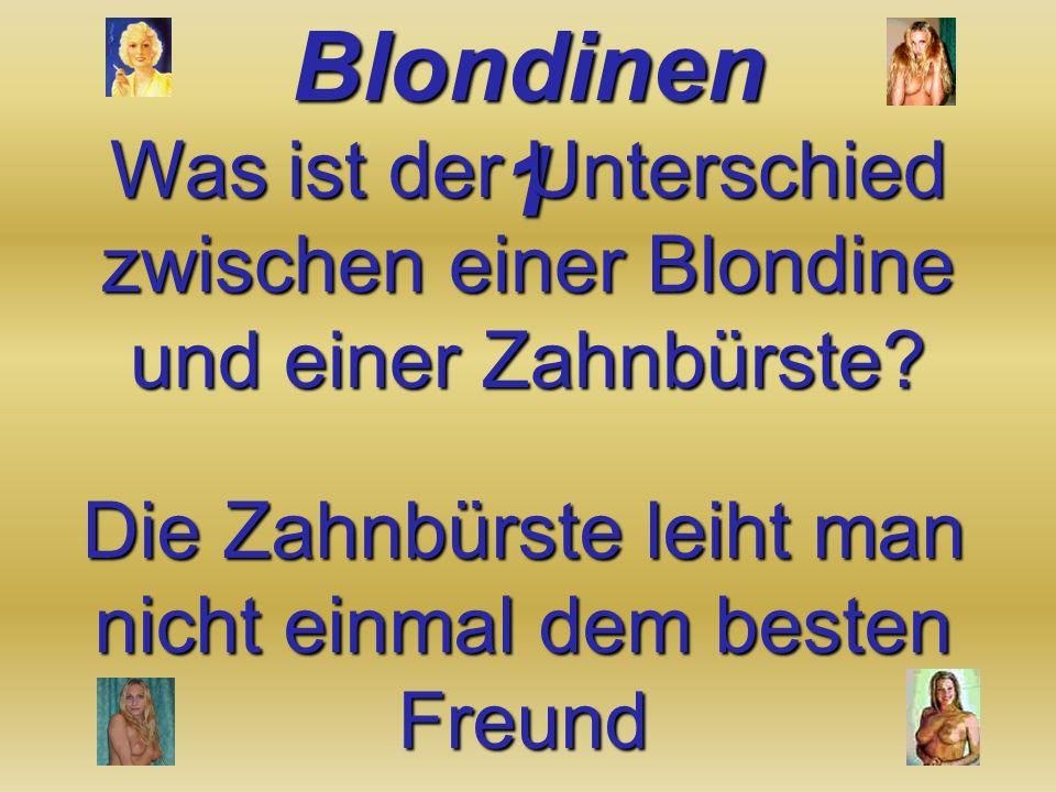 Was ist der Unterschied zwischen einer Blondine und einer Zahnbürste