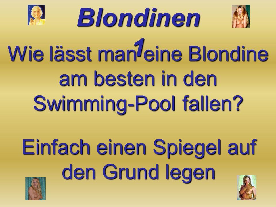 Wie lässt man eine Blondine am besten in den Swimming-Pool fallen