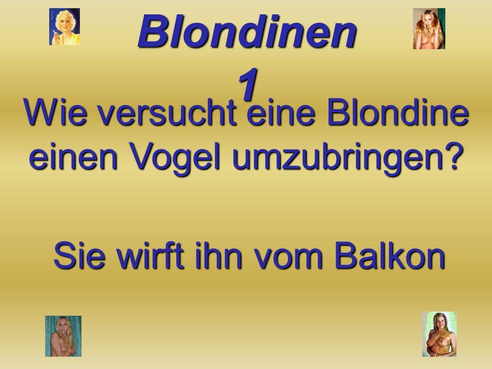 Wie versucht eine Blondine einen Vogel umzubringen
