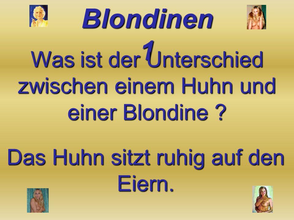 Was ist der Unterschied zwischen einem Huhn und einer Blondine