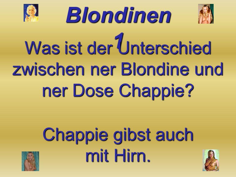 Was ist der Unterschied zwischen ner Blondine und ner Dose Chappie