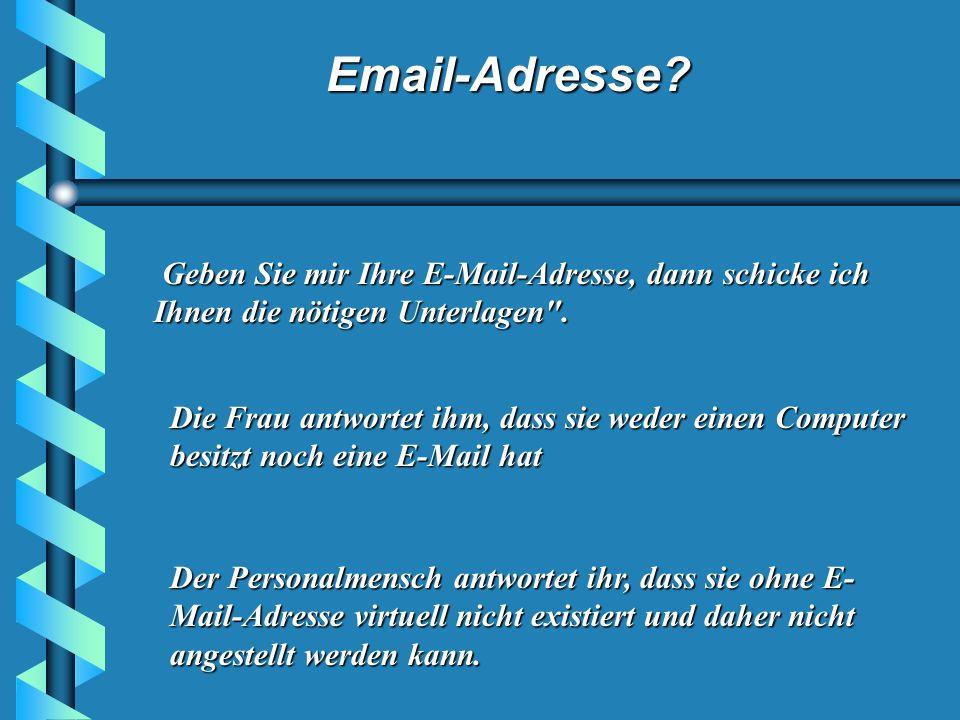 Geben Sie mir Ihre E-Mail-Adresse, dann schicke ich Ihnen die nötigen Unterlagen .
