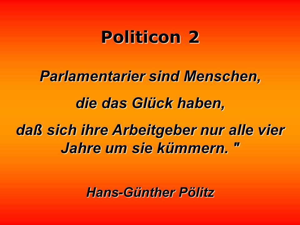 Parlamentarier sind Menschen, die das Glück haben,