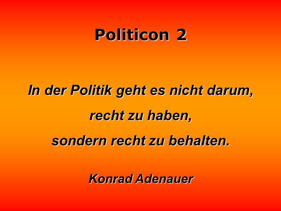 In der Politik geht es nicht darum, sondern recht zu behalten.