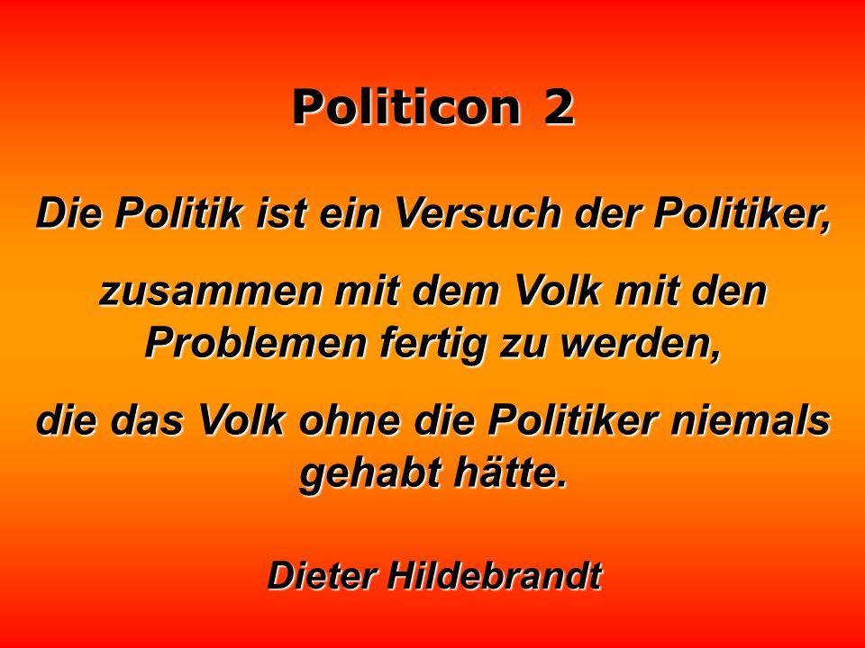 Die Politik ist ein Versuch der Politiker,