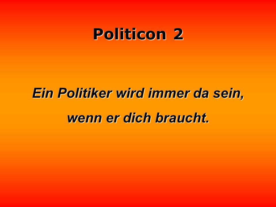Ein Politiker wird immer da sein,