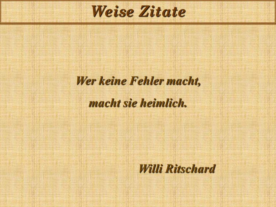 Wer keine Fehler macht, macht sie heimlich. Willi Ritschard