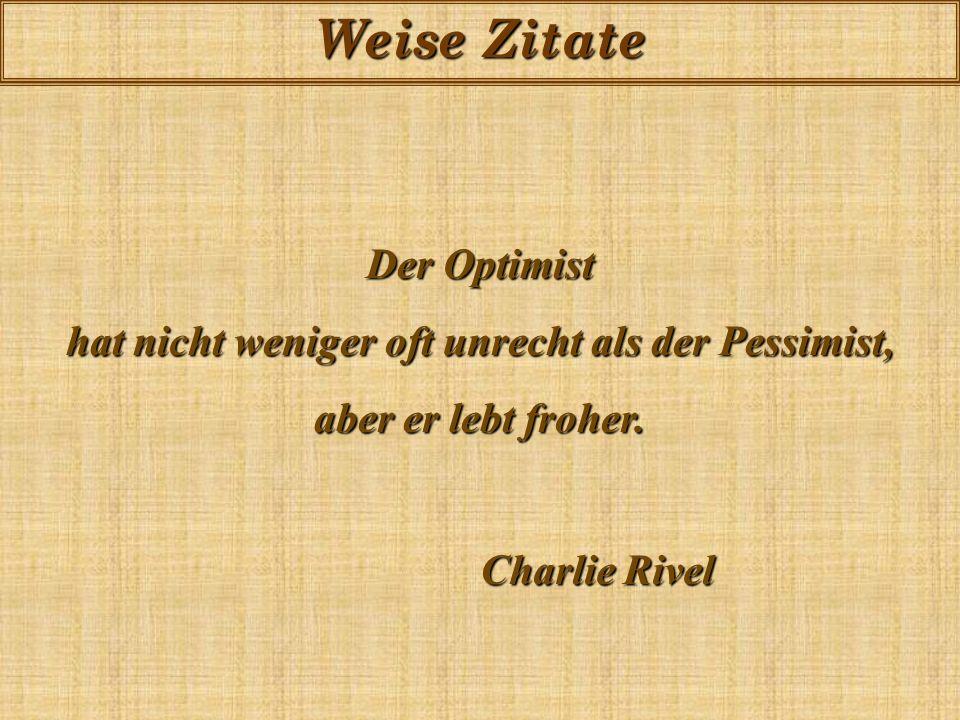 hat nicht weniger oft unrecht als der Pessimist,