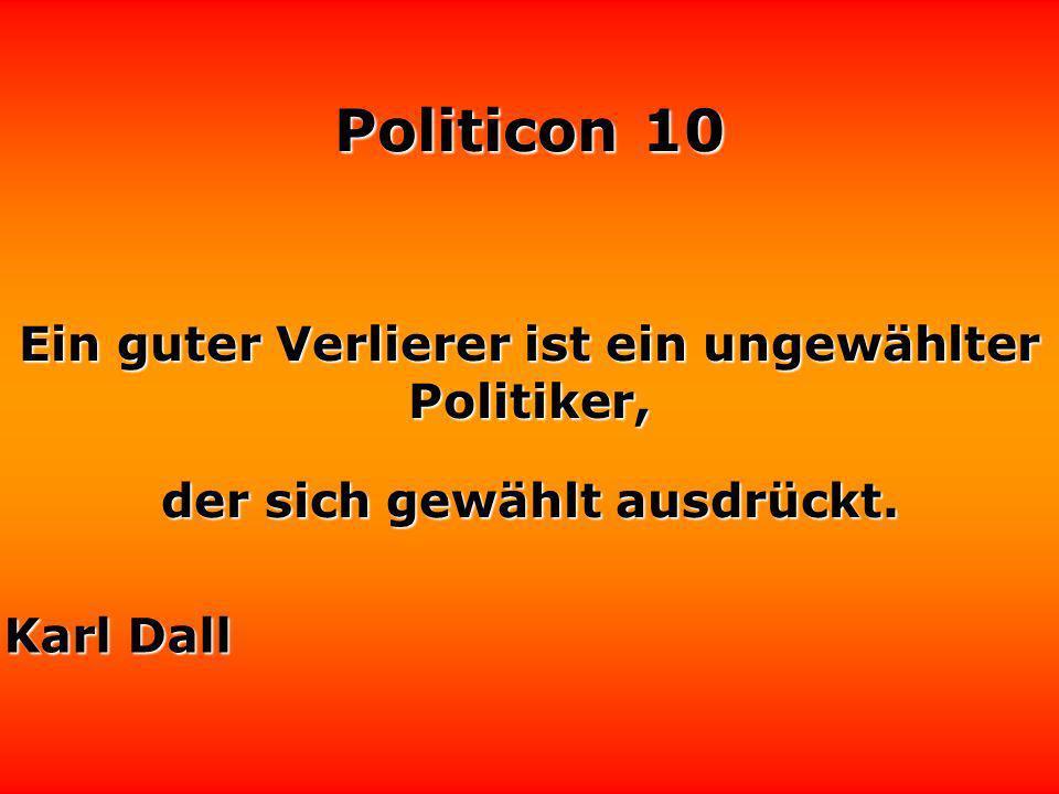 Ein guter Verlierer ist ein ungewählter Politiker,