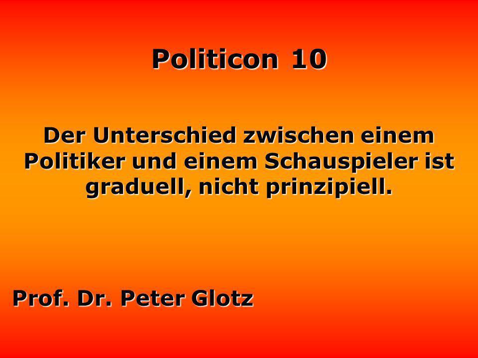 Der Unterschied zwischen einem Politiker und einem Schauspieler ist graduell, nicht prinzipiell.