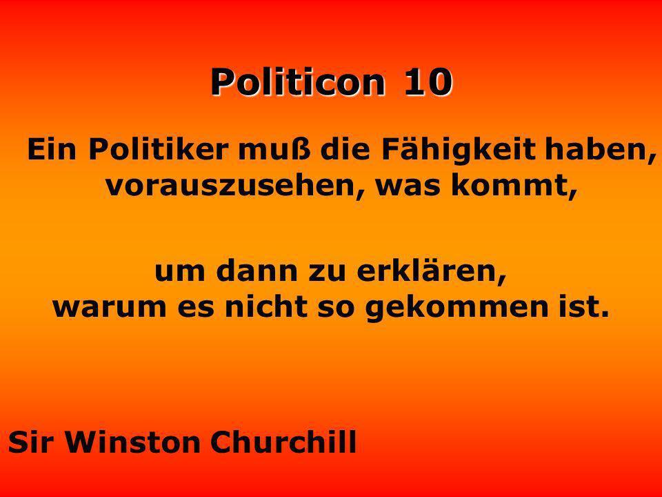 Ein Politiker muß die Fähigkeit haben, vorauszusehen, was kommt,