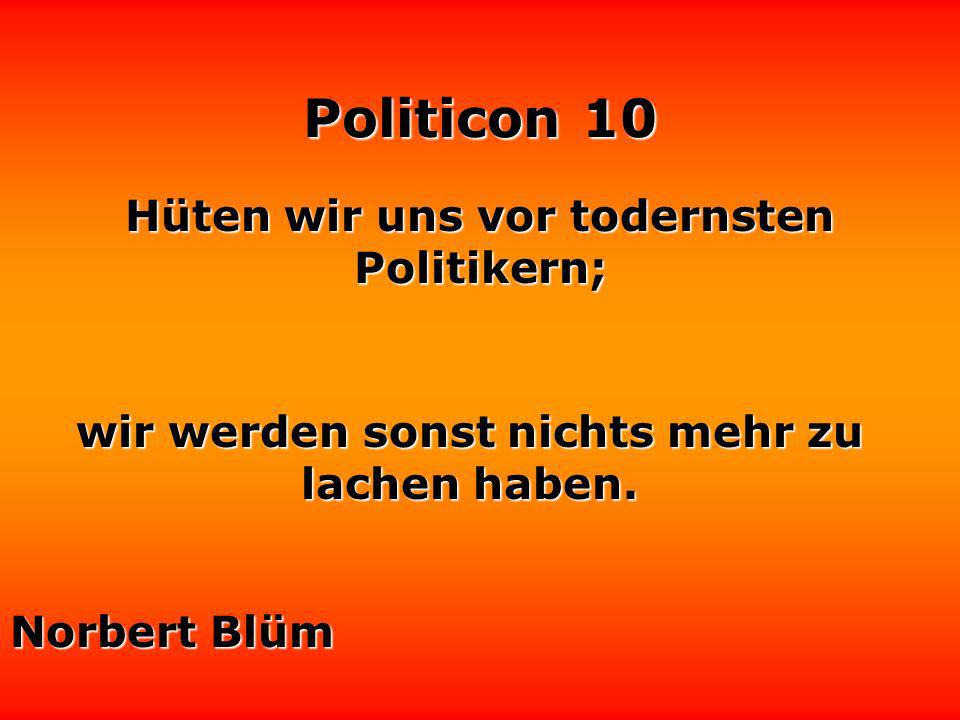 Hüten wir uns vor todernsten Politikern;