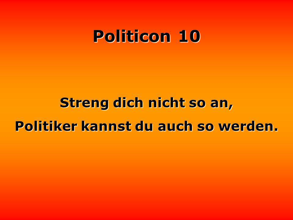 Politiker kannst du auch so werden.