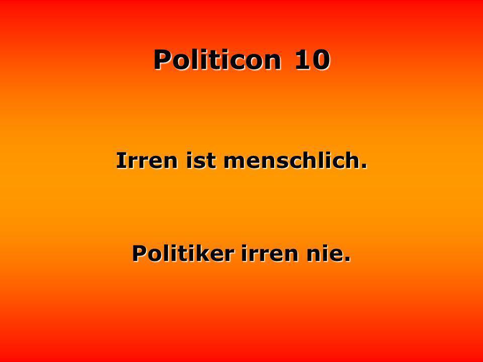 Irren ist menschlich. Politiker irren nie.
