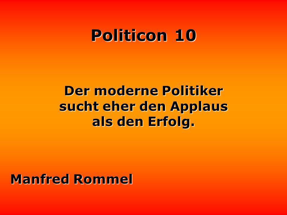 Der moderne Politiker sucht eher den Applaus als den Erfolg. Manfred Rommel
