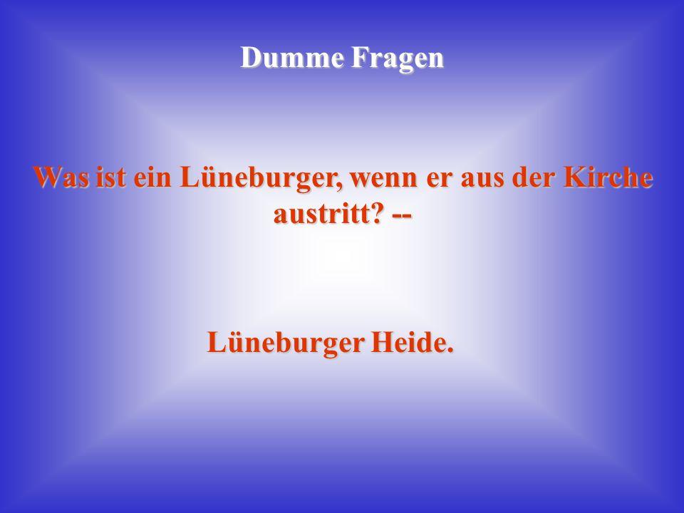 Was ist ein Lüneburger, wenn er aus der Kirche austritt --