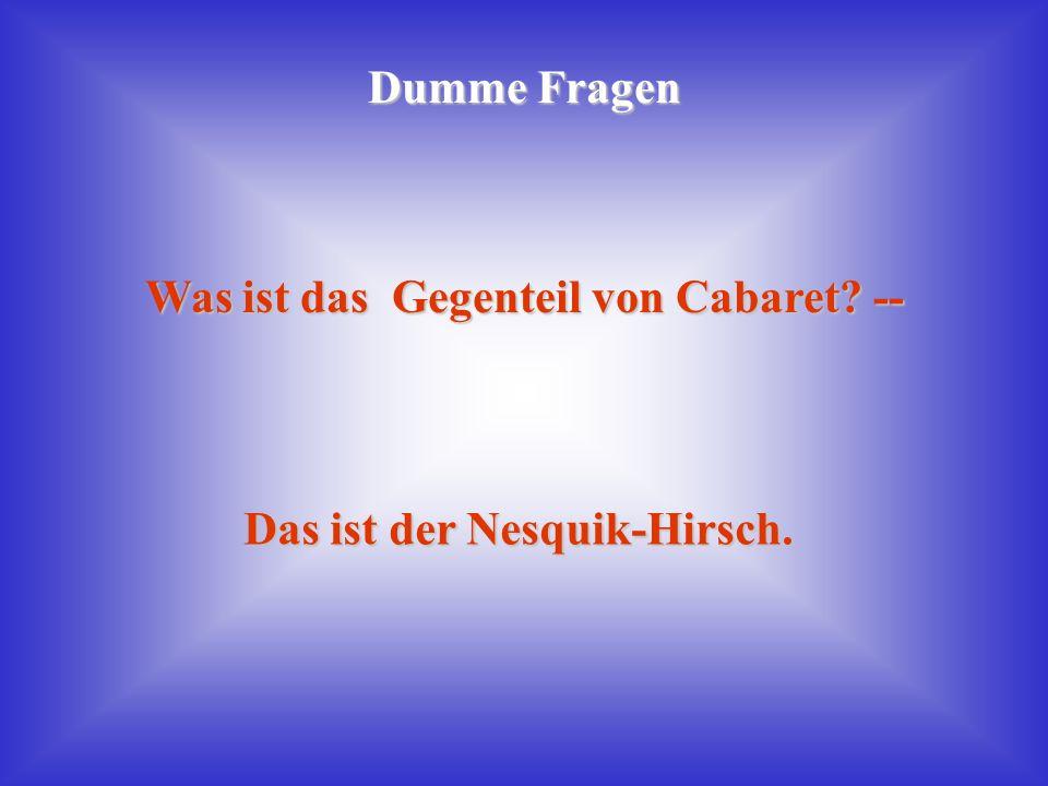 Was ist das Gegenteil von Cabaret --