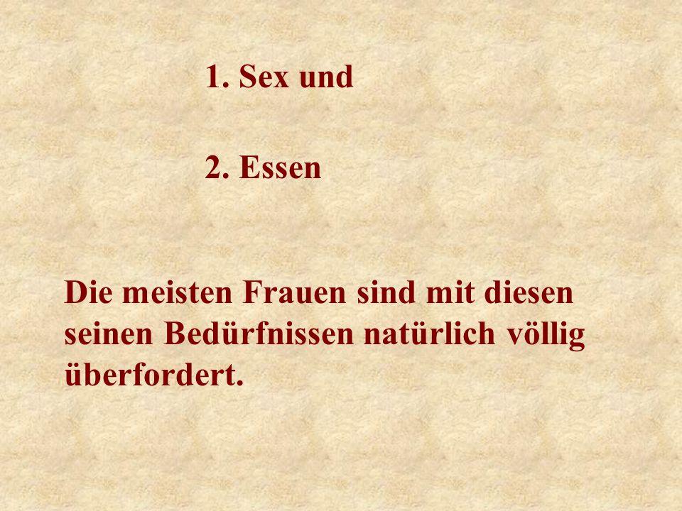 1. Sex und 2. Essen. Die meisten Frauen sind mit diesen.