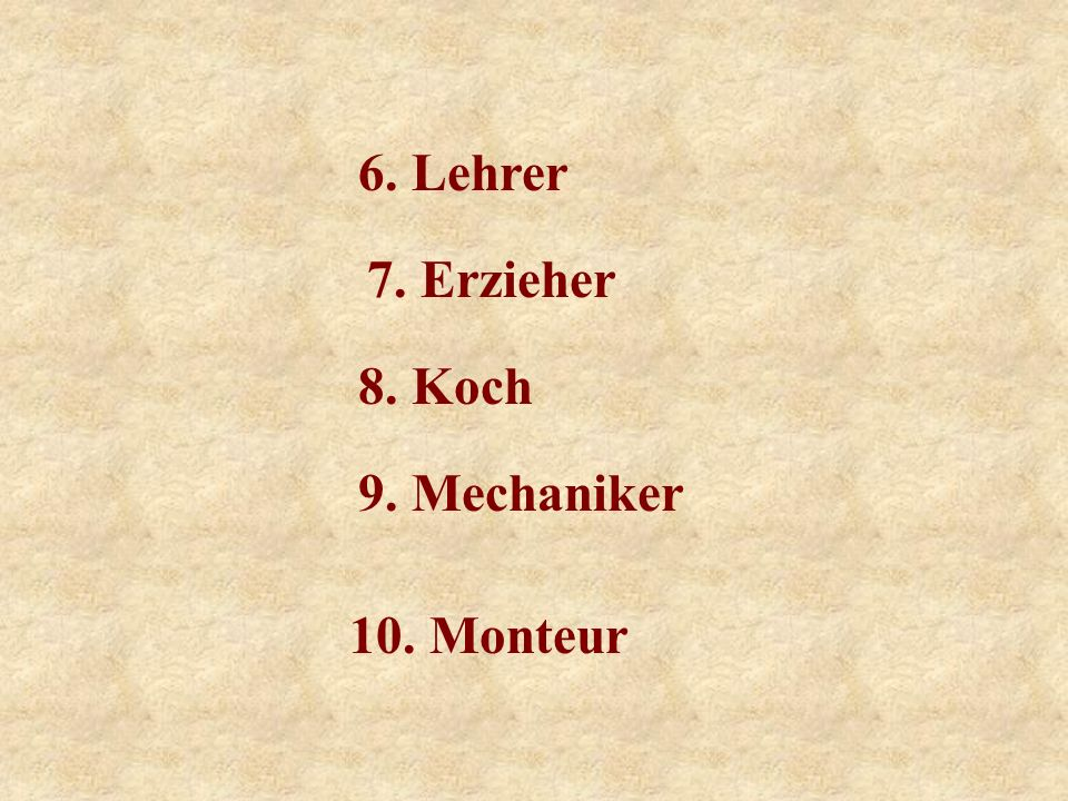 6. Lehrer 7. Erzieher 8. Koch 9. Mechaniker 10. Monteur