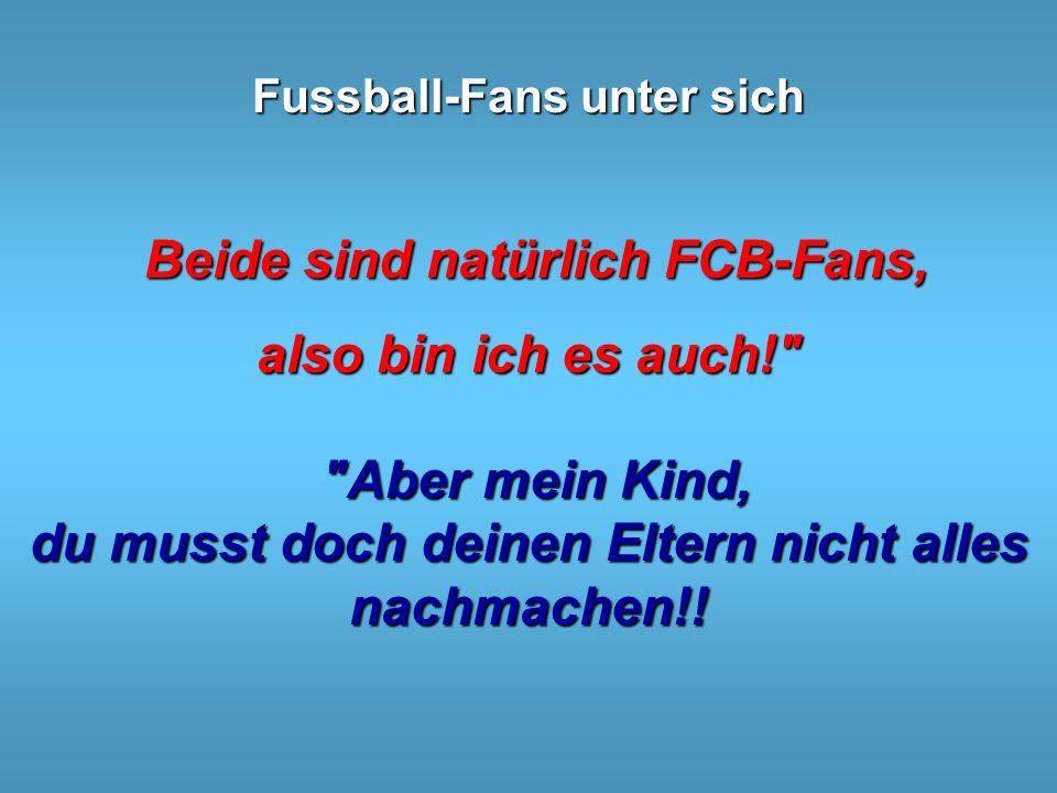 Beide sind natürlich FCB-Fans, also bin ich es auch!
