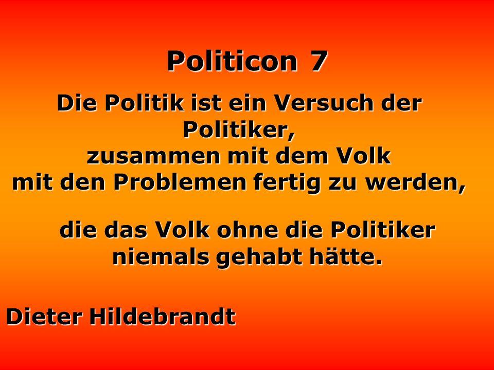Die Politik ist ein Versuch der Politiker, zusammen mit dem Volk