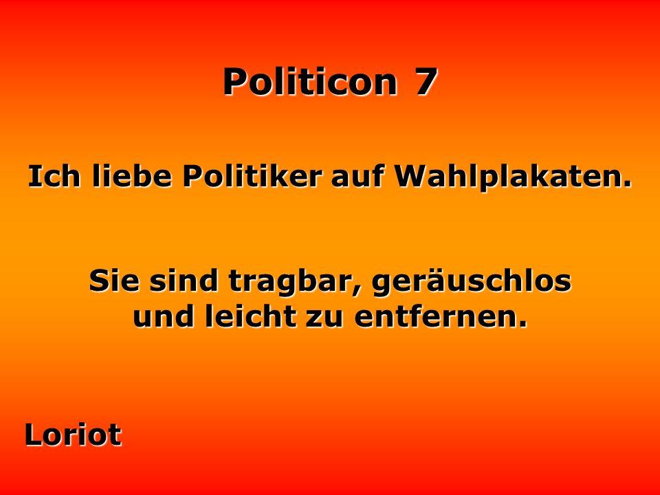 Ich liebe Politiker auf Wahlplakaten.