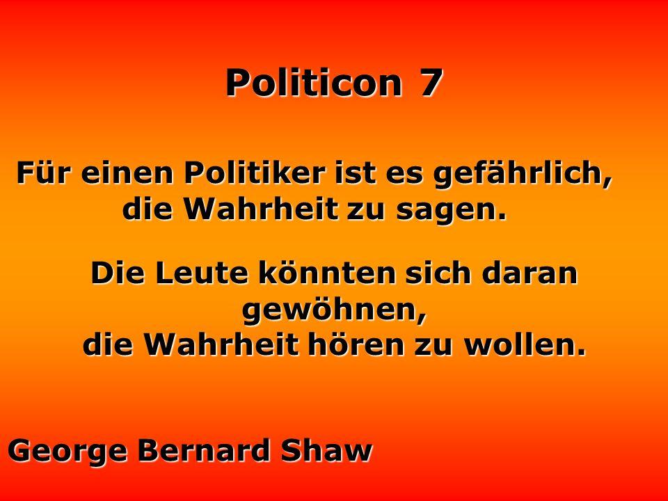 Für einen Politiker ist es gefährlich, die Wahrheit zu sagen.