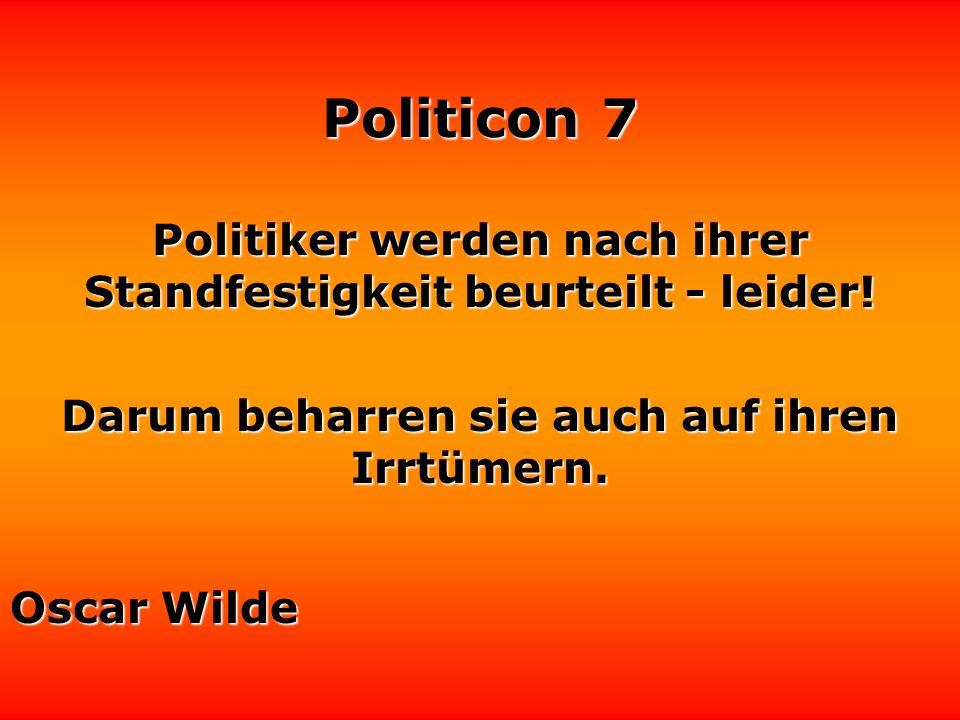 Politiker werden nach ihrer Standfestigkeit beurteilt - leider!