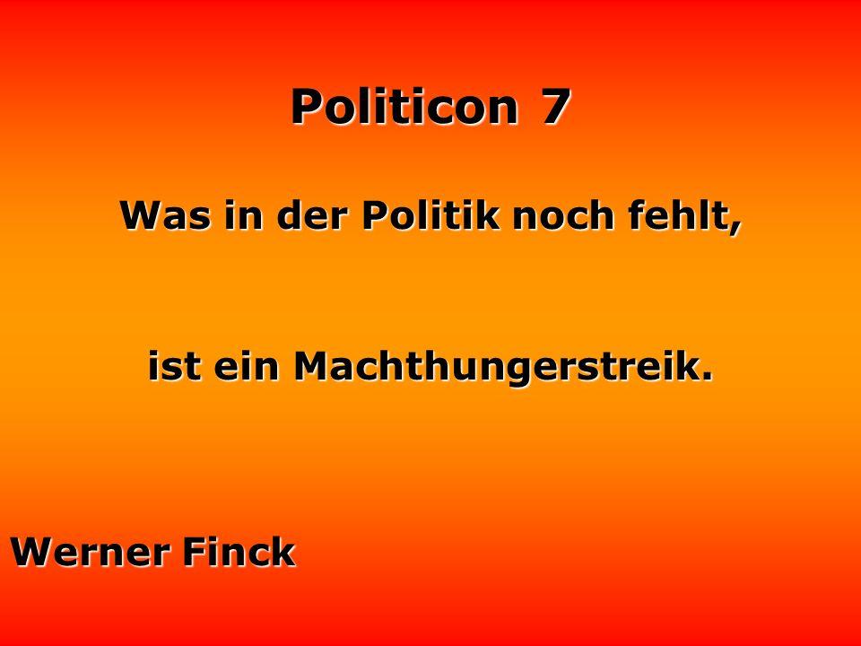 Was in der Politik noch fehlt, ist ein Machthungerstreik.