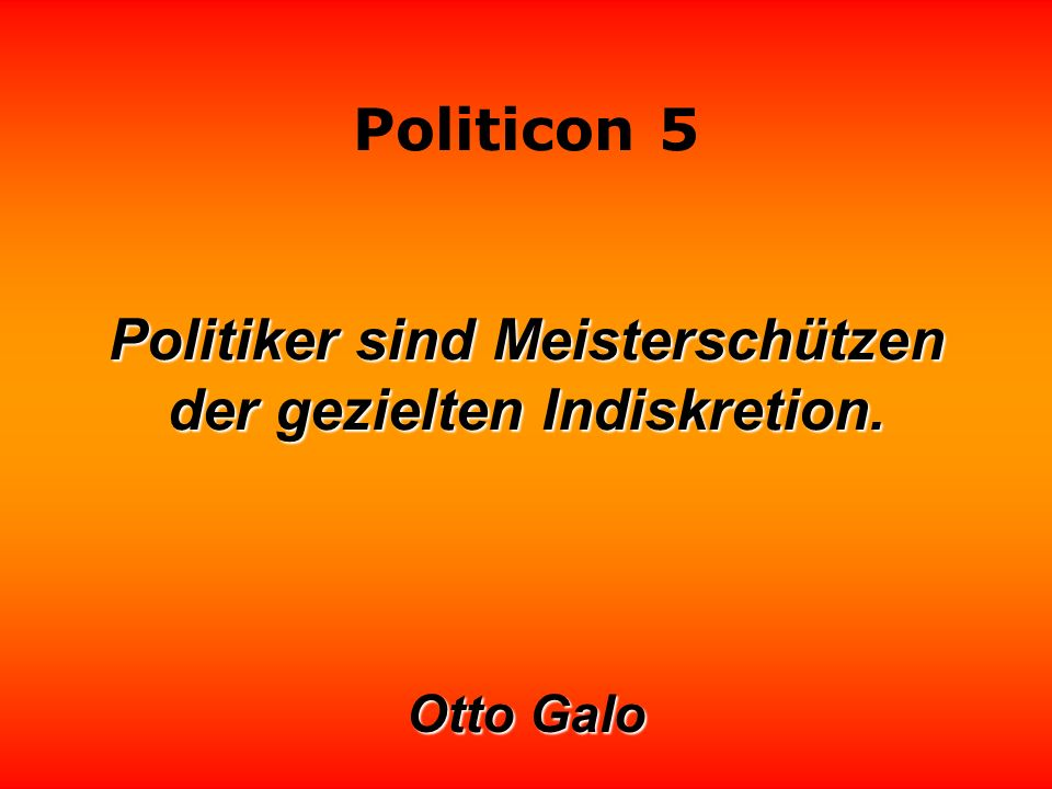 Politiker sind Meisterschützen der gezielten Indiskretion.