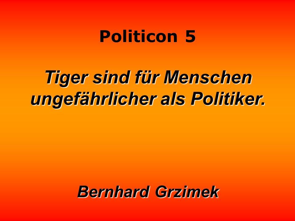 Tiger sind für Menschen ungefährlicher als Politiker.