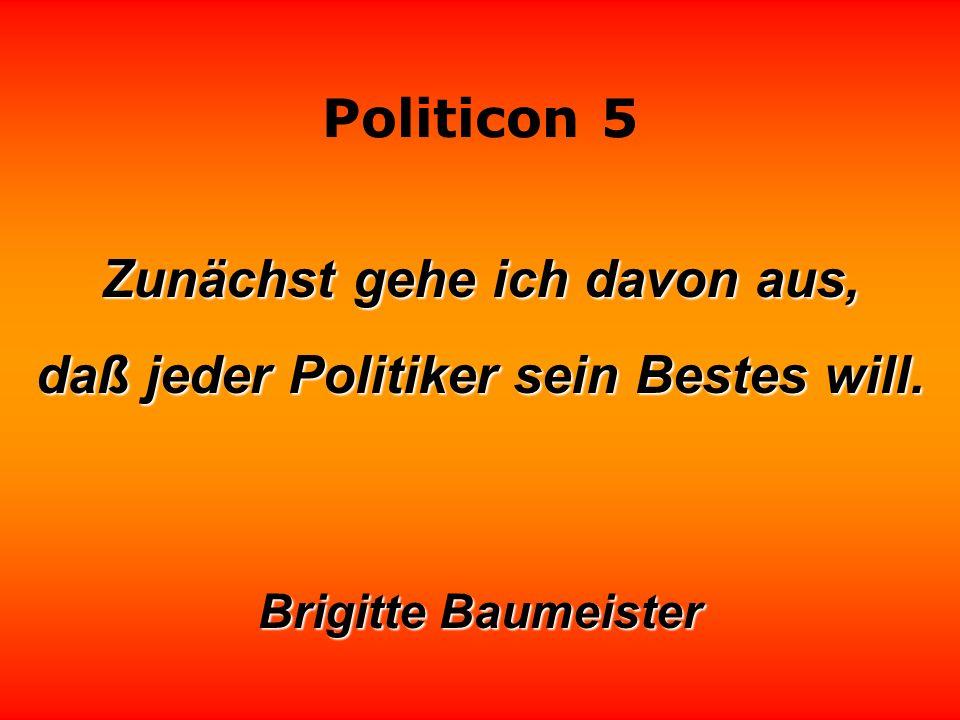 Zunächst gehe ich davon aus, daß jeder Politiker sein Bestes will.