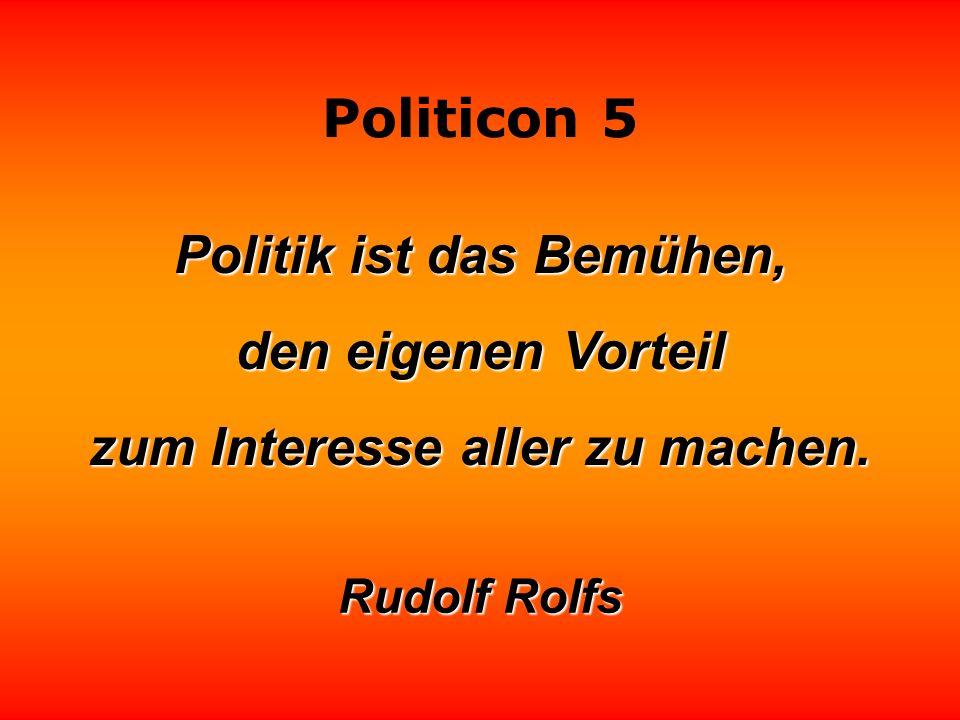 Politik ist das Bemühen, zum Interesse aller zu machen.