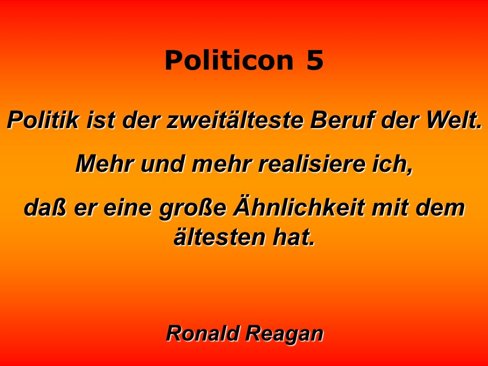 Politik ist der zweitälteste Beruf der Welt.