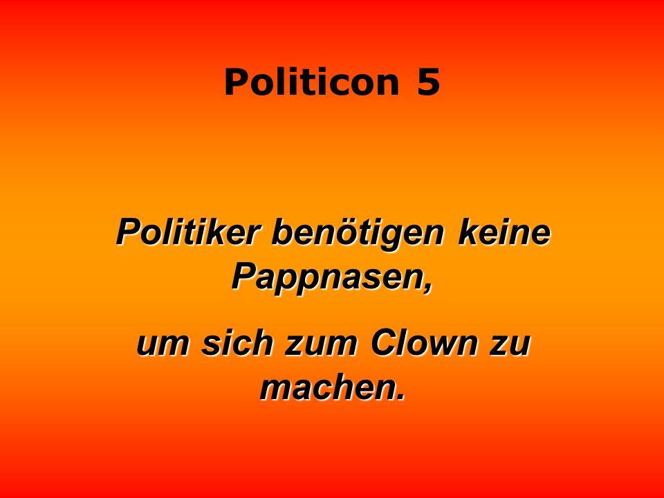 Politiker benötigen keine Pappnasen, um sich zum Clown zu machen.