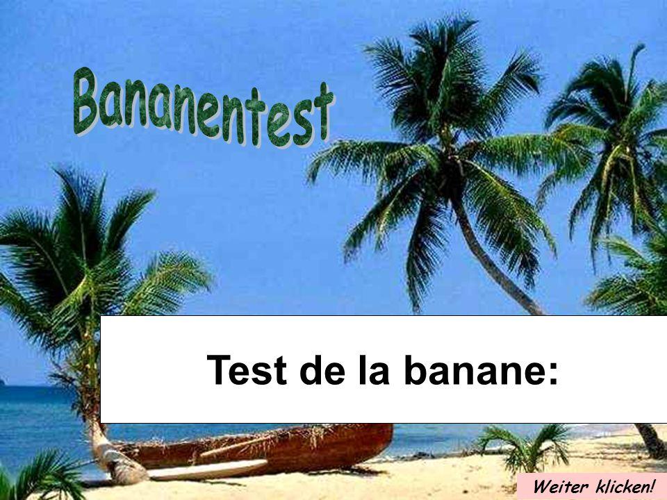 Bananentest Test de la banane: Weiter klicken!