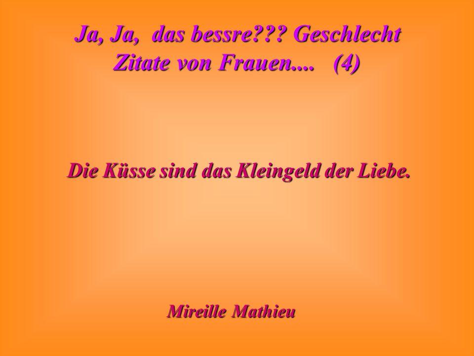 Die Küsse sind das Kleingeld der Liebe.