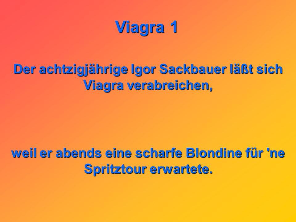 Der achtzigjährige Igor Sackbauer läßt sich Viagra verabreichen,