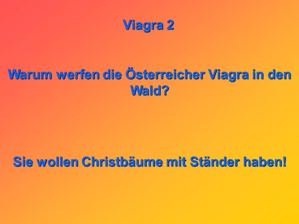 Warum werfen die Österreicher Viagra in den Wald