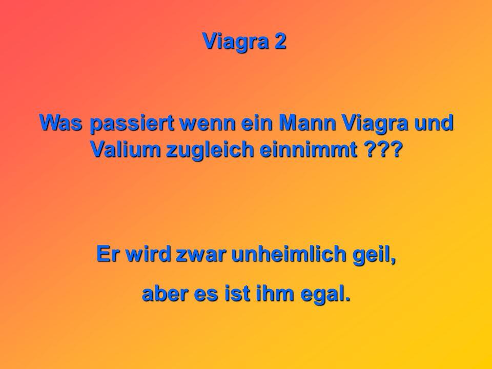 Was passiert wenn ein Mann Viagra und Valium zugleich einnimmt