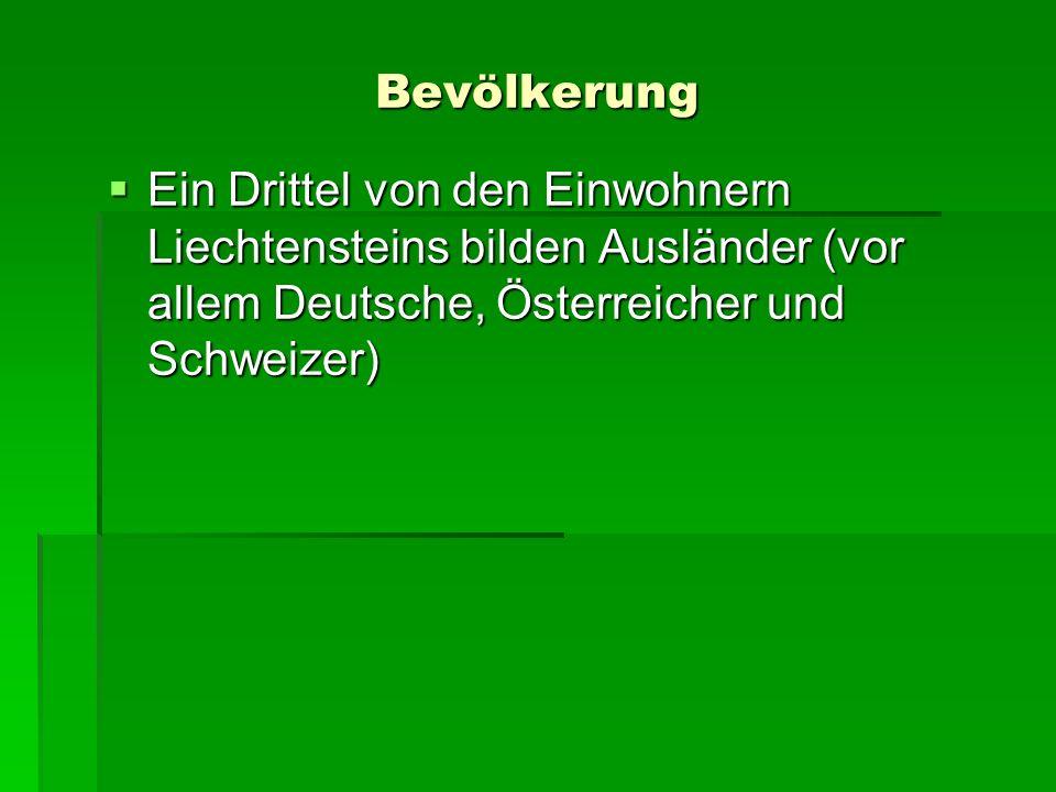Bevölkerung Ein Drittel von den Einwohnern Liechtensteins bilden Ausländer (vor allem Deutsche, Österreicher und Schweizer)