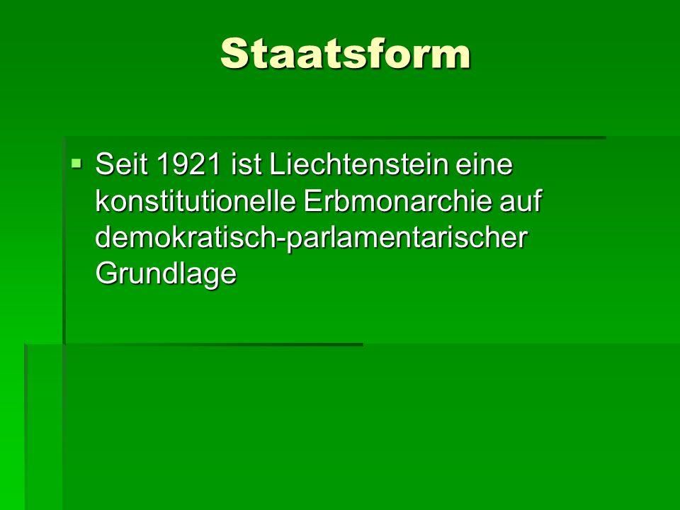 Staatsform Seit 1921 ist Liechtenstein eine konstitutionelle Erbmonarchie auf demokratisch-parlamentarischer Grundlage.