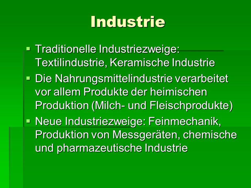 Industrie Traditionelle Industriezweige: Textilindustrie, Keramische Industrie.