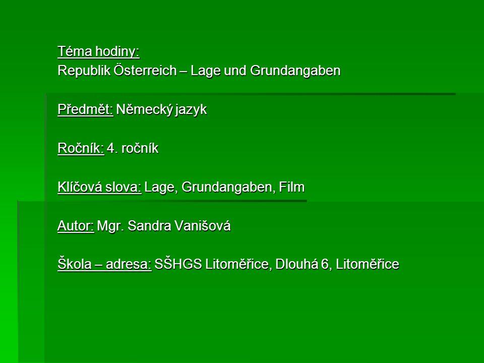 Téma hodiny: Republik Österreich – Lage und Grundangaben. Předmět: Německý jazyk. Ročník: 4. ročník.