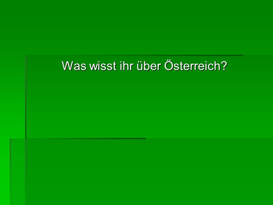 Was wisst ihr über Österreich