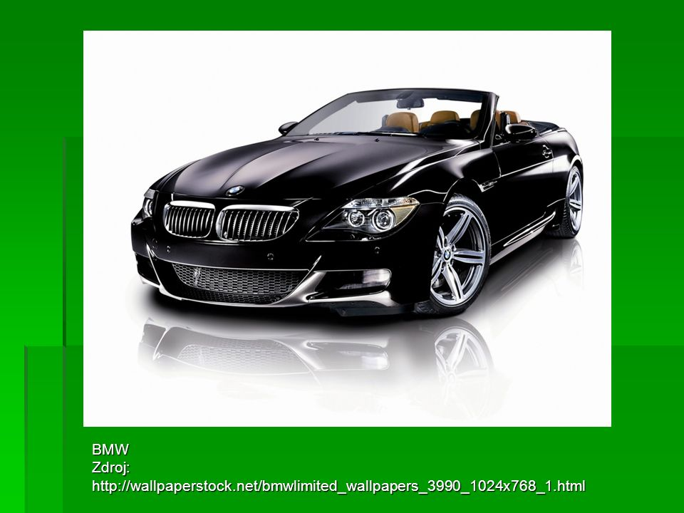 BMW Zdroj: http://wallpaperstock.net/bmwlimited_wallpapers_3990_1024x768_1.html