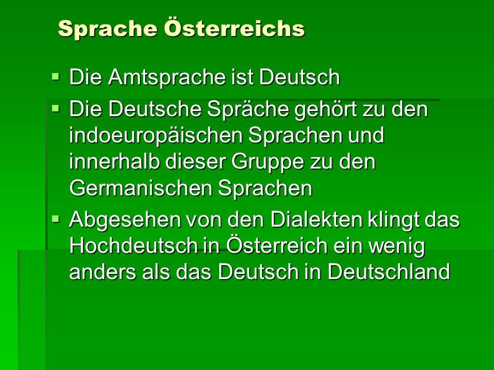 Sprache Österreichs Die Amtsprache ist Deutsch.